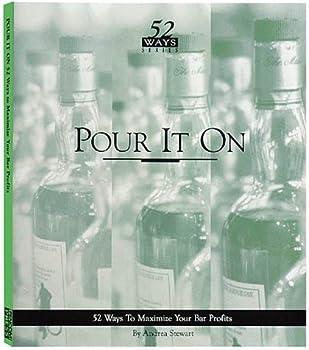 Paperback Pour It on: 52 Ways to Maximize Your Bar Profits (52 Ways Series) Book