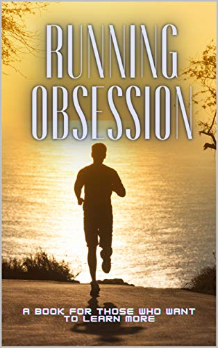 RUNNING OBSESSION: A book for those who want to learn more (English Edition)