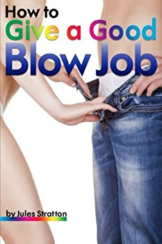 How to Give a Good Blow Job  The Ultimate Guide to Learning How to Give Good Head -  How to Give a Blow Job How to Give a Blowjob How to Give a Good Blow Job How to Give a Good Blowjob