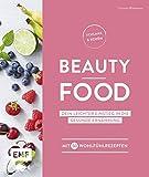 Schlank und schön – Beauty-Food: Dein leichter Einstieg in die gesunde Ernährung - Mit 50 Wohlfühlrezepten