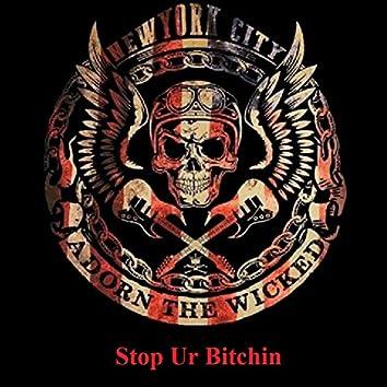 Stop Ur Bitchin'