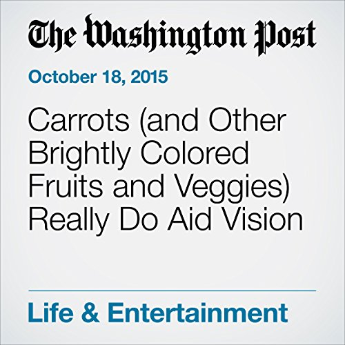 Carrots (and Other Brightly Colored Fruits and Veggies) Really Do Aid Vision cover art