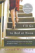 I'll Go to Bed at Noon: A Novel