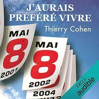J'aurais préféré vivre                   De :                                                                                                                                 Thierry Cohen                               Lu par :                                                                                                                                 Olivier Chauvel                      Durée : 5 h et 34 min     6 notations     Global 4,0