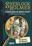 SHERLOCK HOLMES y los irregulares de Baker Street. En busca de Watson