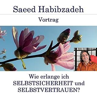 Wie erlange ich Selbstsicherheit und Selbstvertrauen?                   Autor:                                                                                                                                 Saeed Habibzadeh                               Sprecher:                                                                                                                                 Saeed Habibzadeh                      Spieldauer: 1 Std. und 40 Min.     4 Bewertungen     Gesamt 5,0