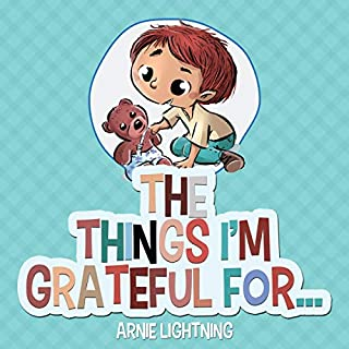 The Things I'm Grateful For     Cute Short Stories for Kids About Being Thankful and Grateful (Gratitude Series, Book 2)              Written by:                                                                                                                                 Arnie Lightning                               Narrated by:                                                                                                                                 Trista Shaye                      Length: 27 mins     Not rated yet     Overall 0.0