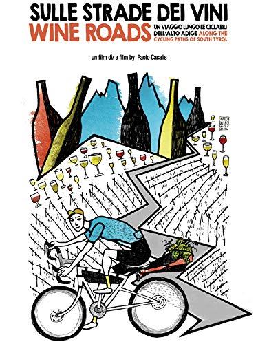 Wine Roads. Along the cycling paths of South Tyrol (Sulle strade dei vini. Un viaggio lungo le ciclabili dell'Alto Adige))