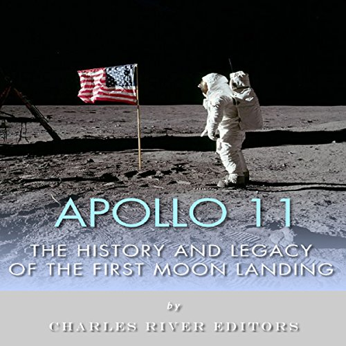 Apollo 11: The History and Legacy of the First Moon Landing audiobook cover art