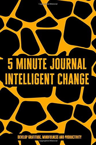 5 Minute Journal Intelligent Change: Develop Gratitude, Mindfulness and Productivity