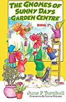 The Gnomes of Sunny Days Garden Centre - Book 2