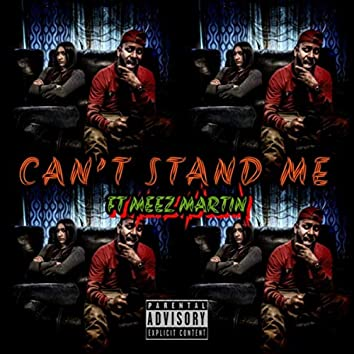 Can't Stand Me (feat. Meez Martin)