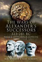 The Wars of Alexander's Successors 323 - 281 BC: Commanders and Campaigns v. 1 by Bob Bennett (24-Jun-2008) Hardcover