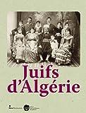 Juifs d'Algérie - Exposition au Musée d'art et d'histoire du Judaïsme, du 28 septembre 2012 au 27 janvier 2013