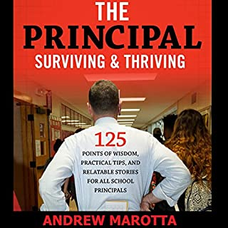 The Principal: Surviving & Thriving     125 Points of Wisdom, Practical Tips, and Relatable Stories for All School Principals              By:                                                                                                                                 Andrew Marotta                               Narrated by:                                                                                                                                 Steve Berner                      Length: 3 hrs and 22 mins     24 ratings     Overall 4.5