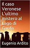 Il caso Veronese - L'ultimo mistero al Lago di Garda (Italian Edition)