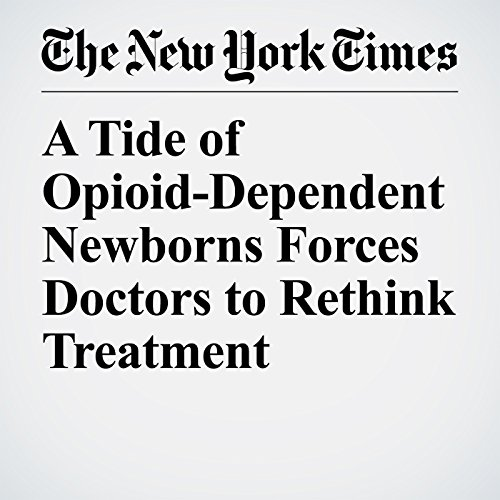 A Tide of Opioid-Dependent Newborns Forces Doctors to Rethink Treatment copertina