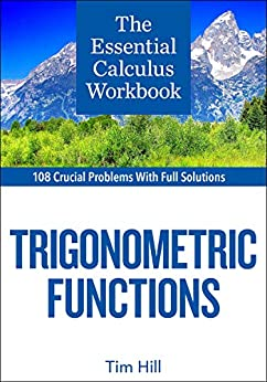 The Essential Calculus Workbook: Trigonometric Functions by [Tim Hill]