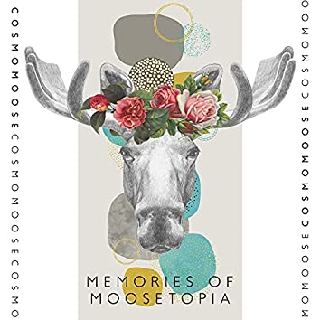 Memories of Moosetopia