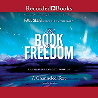 The Book of Freedom                   Written by:                                                                                                                                 Paul Selig                               Narrated by:                                                                                                                                 Paul Selig                      Length: 10 hrs and 59 mins     12 ratings     Overall 4.5