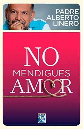 No mendigues amor (Spanish Edition)