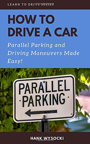 How to Drive a Car: Parallel parking and Driving Maneuvers Made Easy! (Learn to Drive)