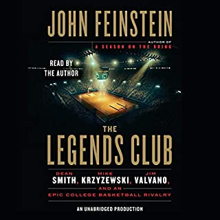 The Legends Club     Dean Smith, Mike Krzyzewski, Jim Valvano, and an Epic College Basketball Rivalry              By:                                                                                                                                 John Feinstein                               Narrated by:                                                                                                                                 John Feinstein                      Length: 15 hrs and 18 mins     301 ratings     Overall 4.7