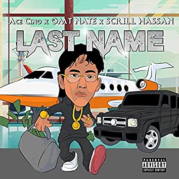 Last Name (feat. Ace Cino & Scrill Hassan)