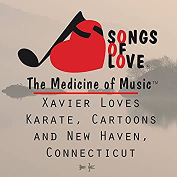 Xavier Loves Karate, Cartoons and New Haven, Connecticut