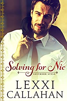 Solving for Nic (Self Made Men...Southern Style Book 2) by [Lexxi Callahan]