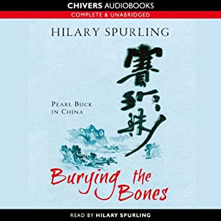 Burying the Bones: Pearl Buck's Life in China                   By:                                                                                                                                 Hilary Spurling                               Narrated by:                                                                                                                                 Hilary Spurling                      Length: 9 hrs and 13 mins     9 ratings     Overall 3.6