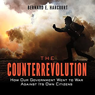 The Counterrevolution     How Our Government Went to War Against Its Own Citizens              By:                                                                                                                                 Bernard E. Harcourt                               Narrated by:                                                                                                                                 Stephen R. Thorne                      Length: 9 hrs and 7 mins     5 ratings     Overall 3.8