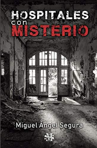 Hospitales con Misterio: Fenómenos paranormales en hospitales, sanatorios y preventorios abandonados (Narrativa de Misterio)