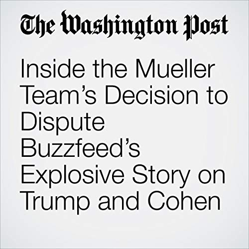 Inside the Mueller Team's Decision to Dispute Buzzfeed's Explosive Story on Trump and Cohen audiobook cover art