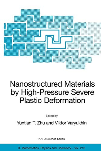 Nanostructured Materials by High-Pressure Severe Plastic Deformation (NATO Science Series II: Mathematics, Physics and Chemistry, 212, Band 212)