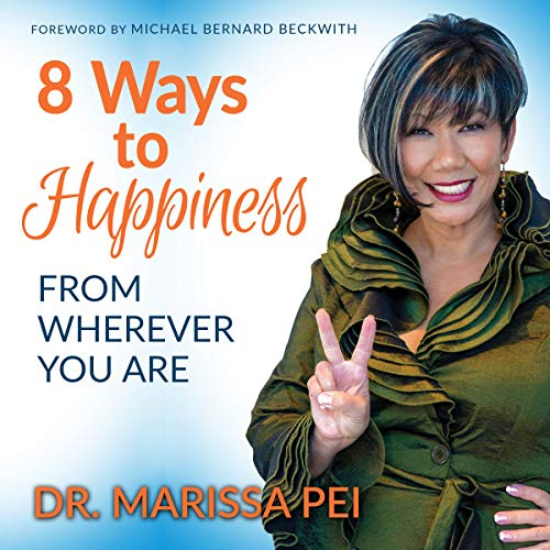 8 Ways to Happiness: From Wherever You Are Audiobook By Dr. Marissa Pei, Michael Bernard Beckwith cover art