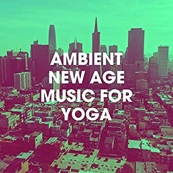 Ambient New Age Music for Yoga