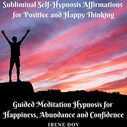Subliminal Self-Hypnosis Affirmations for Positive and Happy Thinking: Guided Meditation Hypnosis for Happiness, Abundance, and Confidence audiobook cover art