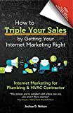 Internet Marketing for Plumbing & HVAC Contractor : How to Triple Your Sales by Getting Your Internet Marketing Right