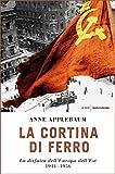 La cortina di ferro: La disfatta dell'Europa dell'Est. 1944-1956