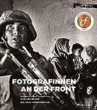 Fotografinnen an der Front: Von Lee Miller bis Anja Niedringhaus - Anne-Marie Beckmann