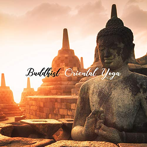 Buddhist Oriental Yoga - Music Dedicated to Yoga Exercises as well as for Meditation and Everyday Prayer Rituals