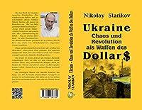 Ukraine. Chaos und Revolution als Waffen des Dollars