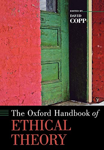The Oxford Handbook of Ethical Theory (Oxford Handbooks in Philosophy)