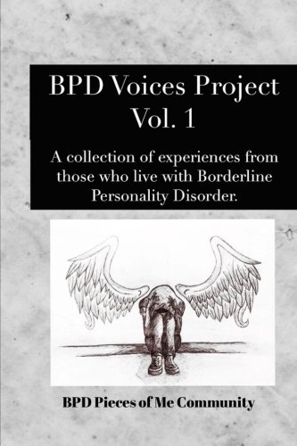 BPD Voices Project Vol. 1: A collection of experiences from those who live with Borderline Personality Disorder. (Volume 1)