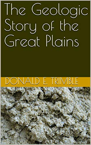 The Geologic Story of the Great Plains (English Edition)