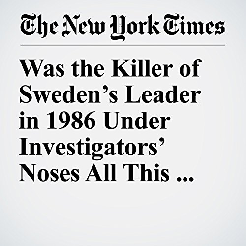 Was the Killer of Sweden's Leader in 1986 Under Investigators' Noses All This Time? copertina