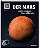 WAS IST WAS Band 144 Der Mars. Aufbruch zum Roten Planeten (WAS IST WAS Sachbuch, Band 144)