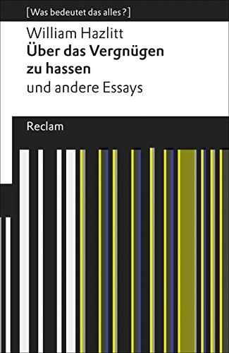 Über das Vergnügen zu hassen und andere Essays: [Was bedeutet das alles?] (Reclams Universal-Bibliothek)
