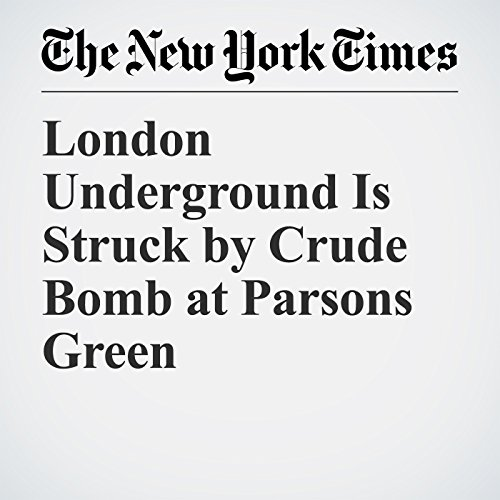 London Underground Is Struck by Crude Bomb at Parsons Green copertina